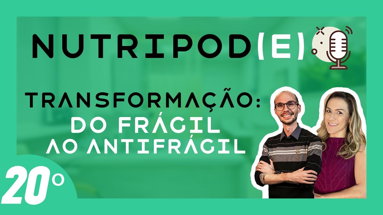 #20 – Transformação: Do frágil ao antifrágil